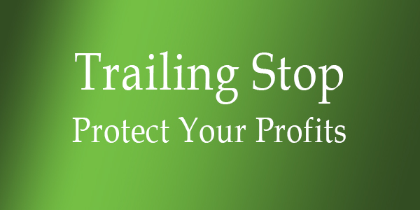 Trailing Stop Protect Your Profits