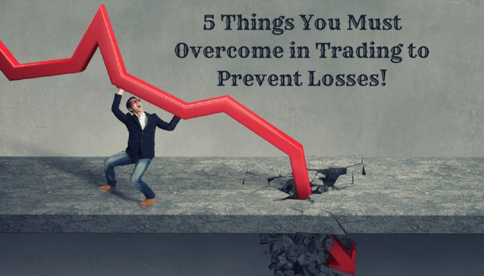 5 Things You Must Overcome in Trading to Prevent Losses!